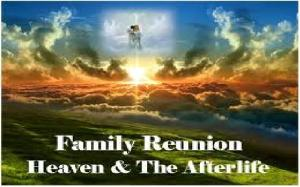 FAMILY REUNION LIFE AFTER DEATH