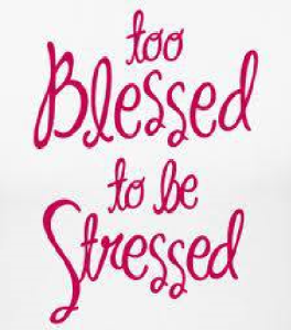too blessed o be stressed