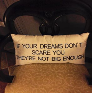 dreams  must frighten you else its not big enough